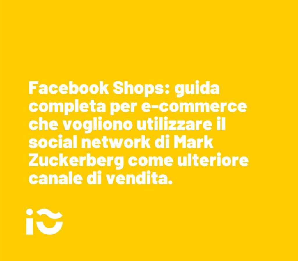 Vendere su Facebook: guida completa per fare e-commerce utilizzando il social network di Mark Zuckerberg come canale di vendita.